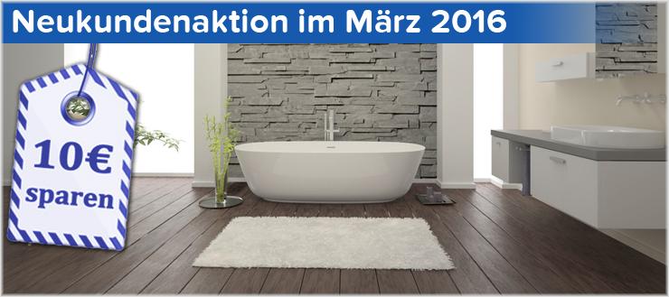 Neukunden erhalten bei uns im März 10,- Euro Rabatt bei ihrem Einkauf bei Duschmeister.de
