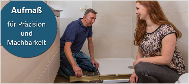 Damit Ihre neue Duschkabine perfekt passt und Sie mit uns zufrieden sind.